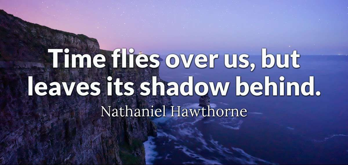 Time flies over us, but leaves its shadow behind.